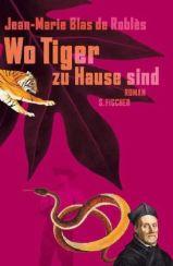 Jean-Marie Blas de Roblès: »Wo Tiger zu Hause sind«