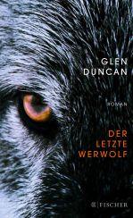 Glen Duncan: »Der letzte Werwolf«