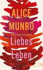 Alice Munro: »Liebes Leben«