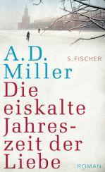 A.D. Miller: »Die eiskalte Jahreszeit der Liebe«