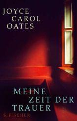 Joyce Carol Oates: »Meine Zeit der Trauer«