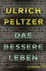 Ulrich Peltzer: Das bessere Leben«