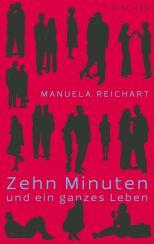 Manuela Reichart: »Zehn Minuten und ein ganzes Leben«