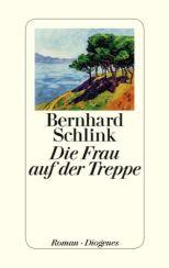 Bernhard Schlink: »Die Frau auf der Treppe«