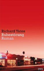Richard Yates: »Ruhestörung«