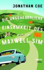 Jonathan Coe: »Die ungeheuerliche Einsamkeit des Maxwell Sim«