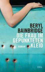 Beryl Bainbridge: »Die Frau im gepunkteten Kleid«