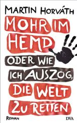 Martin Horvth: Mohr im Hemd oder wie ich auszog, die Welt zu retten