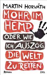 Martin Horváth: »Mohr im Hemd oder wie ich auszog, die Welt zu retten«