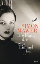Simon Mawer: »Die Frau, die vom Himmel fiel«