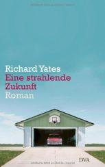 Richard Yates: »Eine strahlende Zukunft«