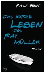 Ralf Bönt: Das kurze Leben des Ray Müller«