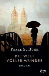 Pearl S. Buck: Die Welt voller Wunder«