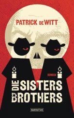 Patrick deWitt: »Die Sisters Brothers«