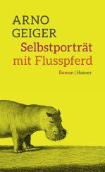 Arno Geiger: Selbstporträt mit Flusspferd«