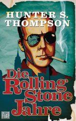 Hunter S. Thompson: »Die Rolling Stone Jahre«