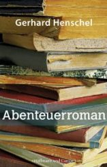 Gerhard Henschel: Abenteuerroman