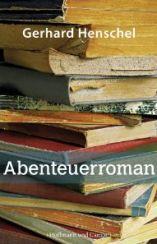 Gerhard Henschel: »Abenteuerroman«
