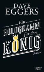 Dave Eggers: »Ein Hologramm für den König«