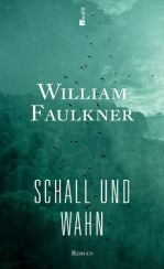 William Faulkner: »Schall und Wahn«