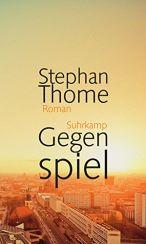 Stephan Thome: Gegenspiel«