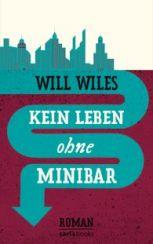 Will Wiles: Kein Leben ohne Minibar«