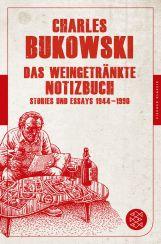 Charles Bukowski: »Das weingetränkte Notizbuch«