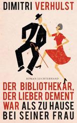 Dimitri Verhulst: »Der Bibliothekar, der lieber dement war als zu Hause bei seiner Frau«