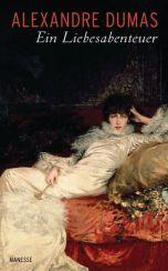 Alexandre Dumas: Ein Liebesabenteuer«