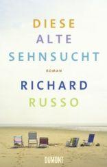 Richard Russo: »Diese alte Sehnsucht«