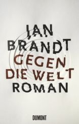 Jan Brandt: »Gegen die Welt«